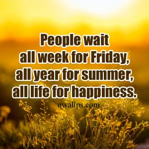 20 Best Friday Thoughts and Short Inspiring Quotes 03 - People wait all week for Friday