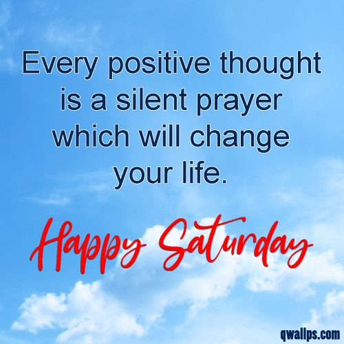 20 Saturday Thought Quotes Wallpapers 02 - Every positive thought is a silent prayer